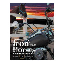 Iron Horses Around Tucson, Az Vol. Ii, Bobbie Atchison