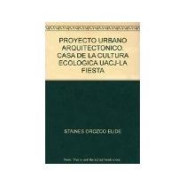 Libro Proyecto Urbano Arquitectonico:casa De Cultura *cj