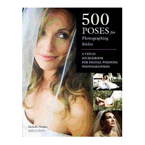 500 Poses For Photographing Brides: A, Michelle Perkins