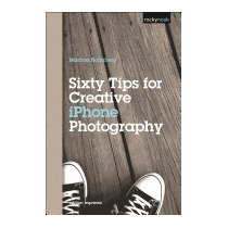 Sixty Tips For Creative Iphone Photography, Martina Holmberg