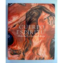 Cuerpo Y Espíritu. Medicina Y Creación Literaria. Ed. 2002