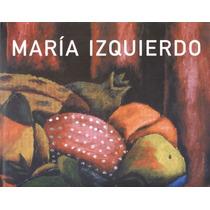 María Izquierdo. Una Verdadera Pasión Por El Color.