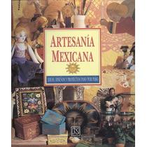 Artesanía Mexicana. Ideas, Diseños Y Proyectos Paso A Paso.