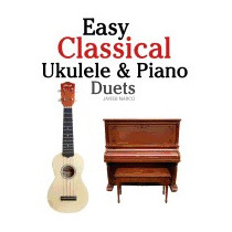Easy Classical Ukulele & Piano Duets:, Javier Marco