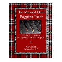Massed Band Bagpipe Tutor: A Step By Step, Mr Gary A Guth
