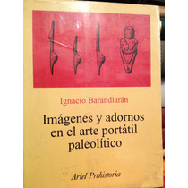 Imágenes Y Adornos En El Arte Portátil Paleolítico /ignacio