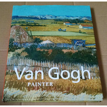 Van Gogh Painter The Masterpieces, Belinda Thomson