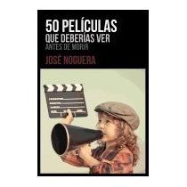 50 Peliculas Que Deberias Ver Antes De Morir, Jose Noguera