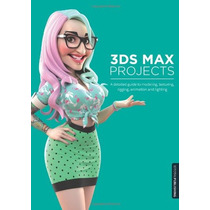 Libro 3ds Max Projects: A Detailed Guide To Modeling Y Mas!