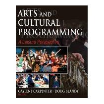 Arts And Cultural Programming: A Leisure, Gaylene Carpenter