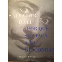 Salvador Dalí Porque Ataca A La Gioconda?
