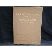 La Pintura Mural De La Revolución Mexicana, 1985, 317 Págs.