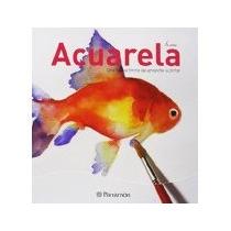 Libro Acuarela Una Nueva Forma De Aprender A Pintar *cj
