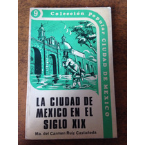 La Ciudad De México En El Siglo Xix / Ma. Del Carmen Ruiz C.