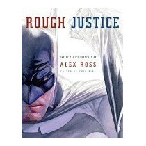 Rough Justice: The Dc Comics Sketches Of Alex, Alex Ross