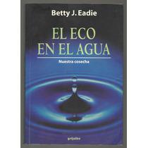 El Eco En El Agua / Betty J. Eadie