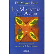 La Maestría Del Amor Dr. Miguel Ruiz