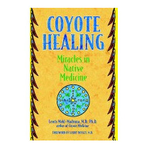 Coyote Healing: Miracles In Native, M D Mehl-madrona