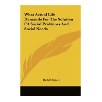 What Actual Life Demands For The Solution Of, Rudolf Steiner