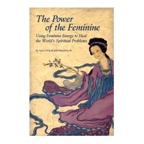 Power Of The Feminine: Using Feminine Energy, Hua-ching Ni