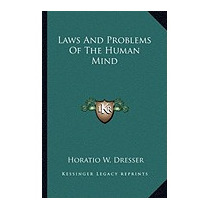 Laws And Problems Of The Human Mind, Horatio W Dresser