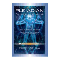 Pleiadian Principles For Living: A Guide To, Christine Day