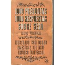 1000 Preguntas 1000 Respuestas Sobre Sexo. Ramón Valdiosera