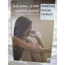 Todo Pasa...y Esto Tambien Pasara. Martha A.chavez. $179.