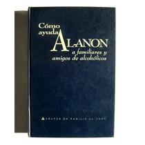 Como Ayuda Al Anon A Familiares De Alcoholicos Libro 2002