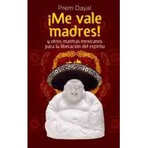 ¡me Vale Madres! De Prem Dayal Pdf Epub Envio Gratis