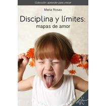 Disciplina Y Limites - Mapas De Amor - Libro Digital - Ebook