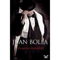 Un Asesino Irresistible Juan Bolea Libro Digital
