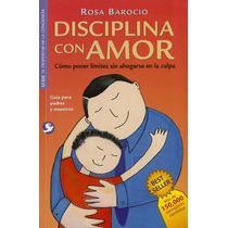 Disciplina Con Amor: Como Poner Limites Sin Culpas Op4