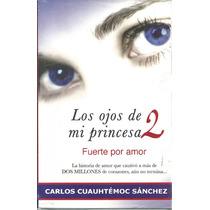 Los Ojos De Mi Princesa 2 Carlos Cuauhtémoc Sanchez