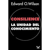 Consilience: La Unidad Del Conocimiento Edwa Libro Digital