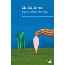 Nuestra Señora De La Soledad Marcela Serrano Libro Digital
