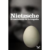 El Nacimiento De La Tragedia Friedrich Nietz Libro Digital