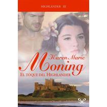 El Toque Del Highlander Karen Marie Moning Libro Digital