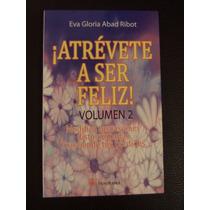 Atrévete A Ser Feliz - Eva Gloria Abad Ribot