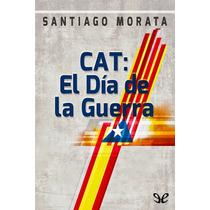 Cat: El Día De La Guerra Santiago Morata Libro Digital