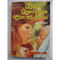 Quiero Quedarme Con Mi Bebé ¡es Mi Hijo! - Jonna Lee