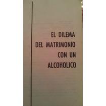 El Dilema Del Matrimonio Con Un Alcoholico, Al Anon