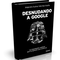 Desnudando A Google, [libro Ebook En Pdf]