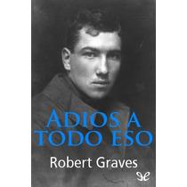 Adios A Todo Eso Robert Graves Libro Digital