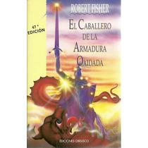 El Caballero De La Armadura Oxidada, R. Fisher, Ed Obelisco