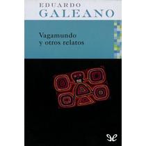 Vagamundo Y Otros Relatos Eduardo Galeano Libro Digital
