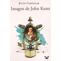 Imagen De John Keats Julio Cortázar Libro Digital