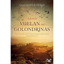Adonde Vuelan Las Golondrinas Elizabeth Bowm Libro Digital