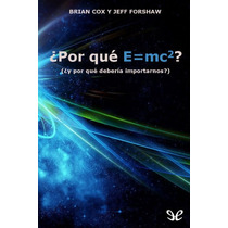 ¿por Qué E=mc²? Brian Cox & Jeff Forshaw Libro Digital