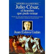 Julio César, El Hombre Que Pudo Reinar Juan Libro Digital